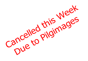 Cancelled this Week Due to Pilgimages